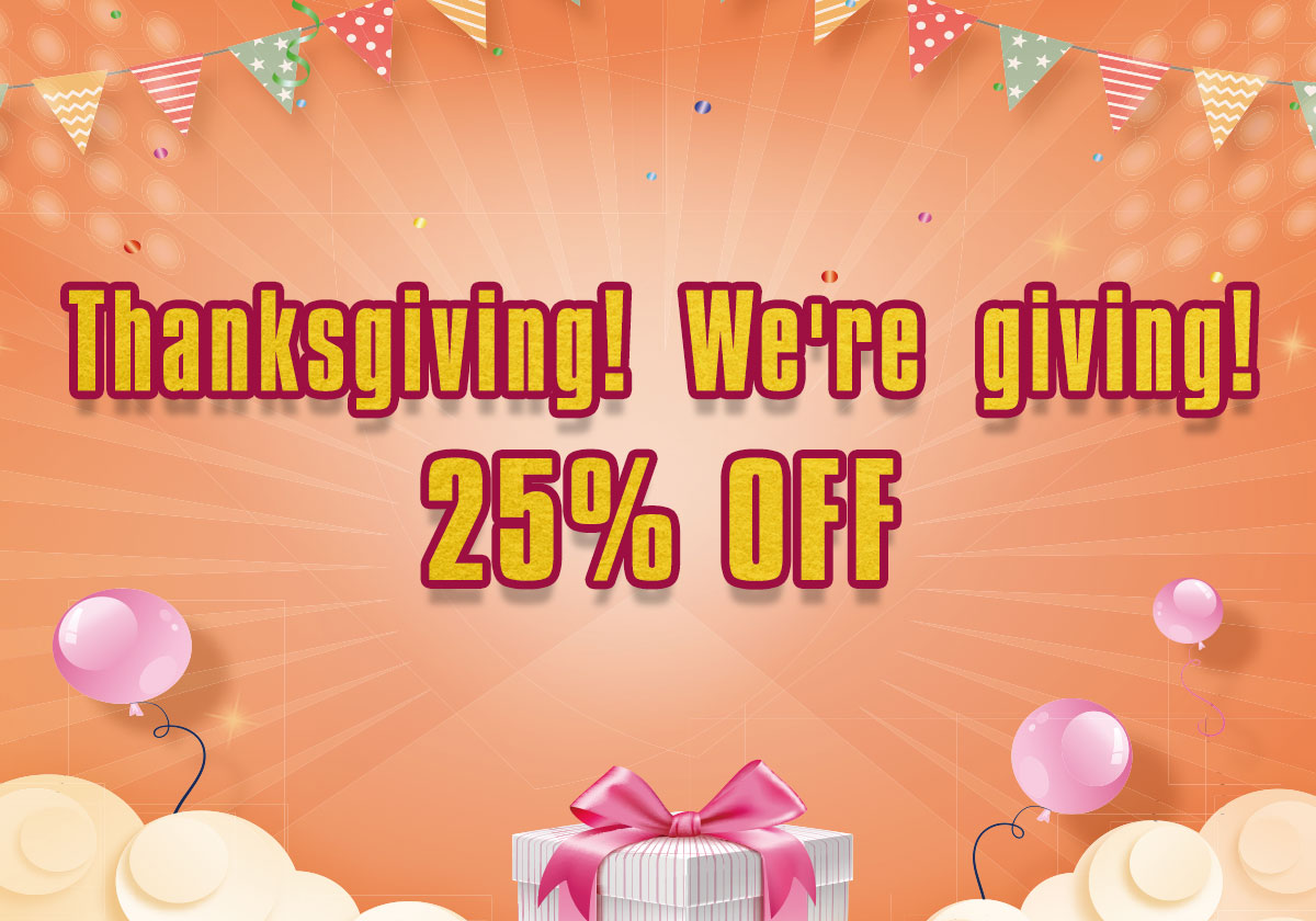 Thanksgiving! We're giving! 25% OFF
